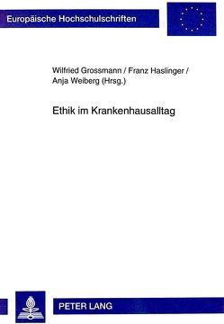 Ethik im Krankenhausalltag von Grossmann,  Wilfried, Haslinger,  Franz, Weiberg,  Anja