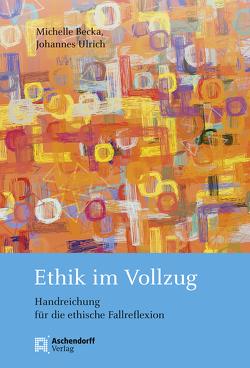 Ethik im Vollzug von Becka,  Michelle, Ulrich,  Johannes