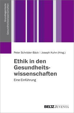 Ethik in den Gesundheitswissenschaften von Kühn,  Joseph, Schröder-Bäck,  Peter