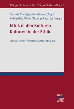 Ethik in den Kulturen – Kulturen in der Ethik von Brand,  Cordula, Heesen,  Jessica, Kröber,  Birgit, Müller,  Uta, Potthast,  Thomas