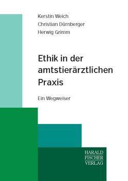 Ethik in der amtstierärztlichen Praxis von Dürnberger,  Christian, Grimm,  Herwig, Weich,  Kerstin