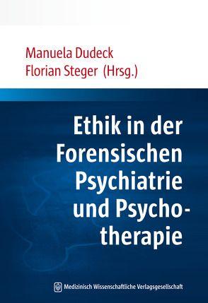 Ethik in der Forensischen Psychiatrie und Psychotherapie von Dudeck,  Manuela, Steger,  Florian