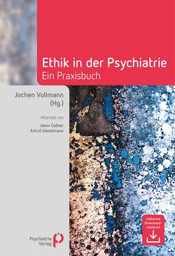 Ethik in der Psychiatrie von Gather,  Jakov, Gieselmann,  Astrid, Vollmann,  Jochen
