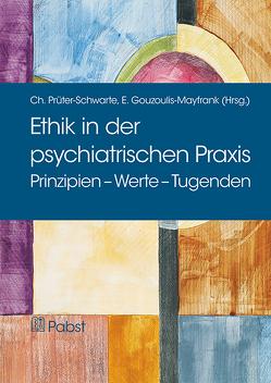 Ethik in der psychiatrischen Praxis von Gouzoulis-Mayfrank,  Euphrosyne, Prüter-Schwarte,  Christian