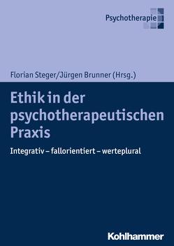 Ethik in der psychotherapeutischen Praxis von Brunner,  Jürgen, Steger,  Florian