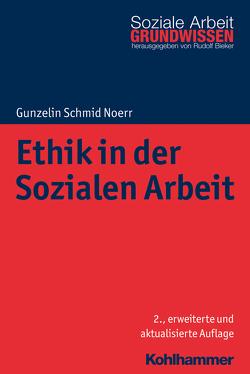 Ethik in der Sozialen Arbeit von Bieker,  Rudolf, Noerr,  Gunzelin Schmid