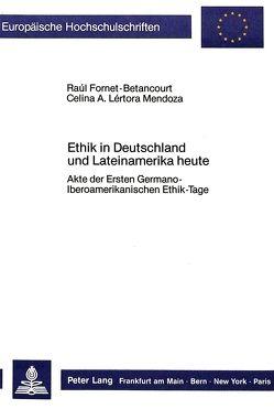 Ethik in Deutschland und Lateinamerika heute von Fornet-Betancourt,  Raúl, Lértora Mendoza,  Celina A.