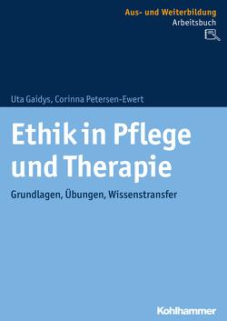 Ethik in Pflege und Therapie von Gaidys,  Uta, Petersen-Ewert,  Corinna