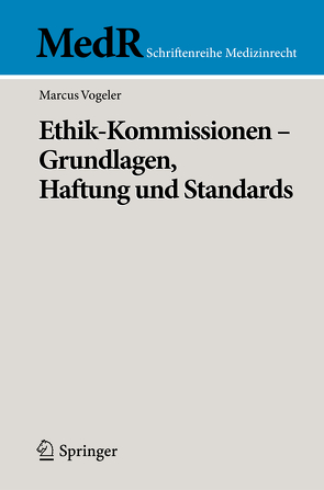Ethik-Kommissionen – Grundlagen, Haftung und Standards von Vogeler,  Marcus