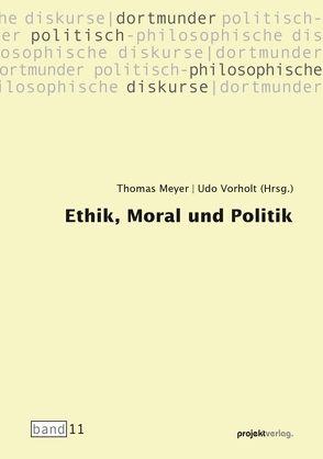 Ethik, Moral und Politik von Meyer,  Thomas, Vorholt,  Udo
