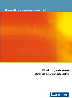 Ethik organisieren von Heller,  Andreas, Krobath,  Thomas