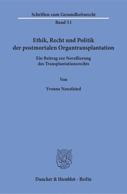 Ethik, Recht und Politik der postmortalen Organtransplantation. von Neuefeind,  Yvonne