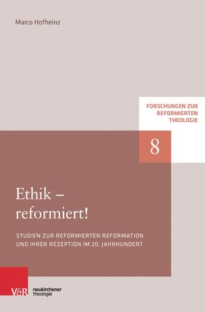 Ethik – reformiert! von Hofheinz,  Marco, Plasger,  Georg, Weinrich,  Michael