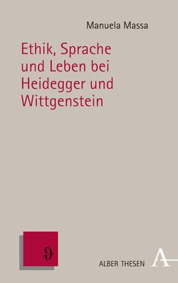 Ethik, Sprache und Leben bei Heidegger und Wittgenstein von Massa,  Manuela
