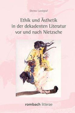 Ethik und Ästhetik in der dekadenten Literatur vor und nach Nietzsche von Landgraf,  Diemo