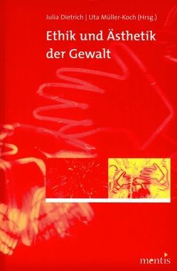 Ethik und Ästhetik der Gewalt von Dietrich,  Julia, Müller-Koch,  Uta