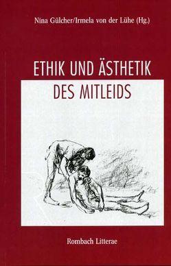 Ethik und Ästhetik des Mitleids von Gülcher,  Nina, Lühe,  Irmela von der