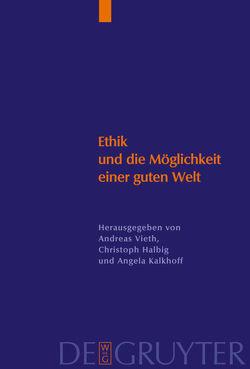 Ethik und die Möglichkeit einer guten Welt von Halbig,  Christoph, Kallhoff,  Angela, Vieth,  Andreas