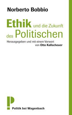 Ethik und die Zukunft des Politischen von Bobbio,  Norberto, Kallscheuer,  Otto, Kopetzki,  Annette