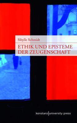 Ethik und Episteme der Zeugenschaft von Schmidt,  Sibylle