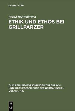 Ethik und Ethos bei Grillparzer von Breitenbruch,  Bernd