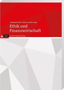 Ethik und Finanzwirtschaft von Fahrenschon,  Georg, Wallacher,  Johannes