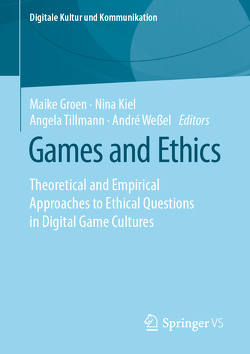Ethik und Games von Groen,  Maike, Kiel,  Nina, Tillmann,  Angela, Weßel,  André