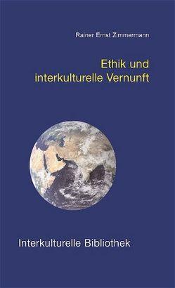 Ethik und interkulturelle Vernunft von Zimmermann,  Rainer E.