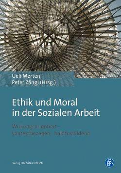 Ethik und Moral in der Sozialen Arbeit von Merten,  Ueli, Zängl,  Peter