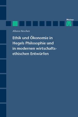 Ethik und Ökonomie in Hegels Philosophie und in modernen wirtschaftsethischen Entwürfen von Neschen,  Albena