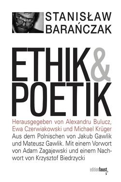 Ethik und Poetik von Baranczak,  Stanislaw, Bulucz,  Alexandru, Gawlik,  Jakub, Gawlik,  Mateusz, Krüger,  Michael, Zagajewski,  Adam