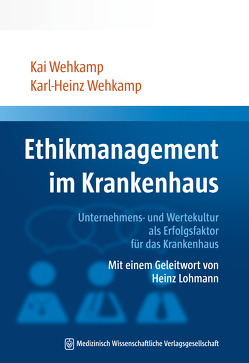 Ethikmanagement im Krankenhaus von Wehkamp,  Kai, Wehkamp,  Karl-Heinz