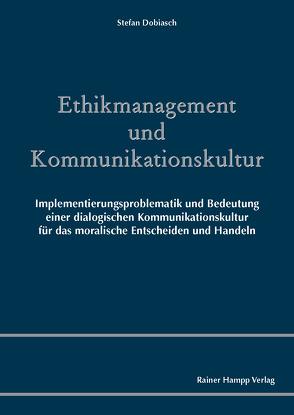 Ethikmanagement und Kommunikationskultur von Dobiasch,  Stefan