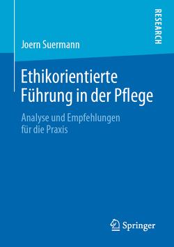 Ethikorientierte Führung in der Pflege von Suermann,  Joern