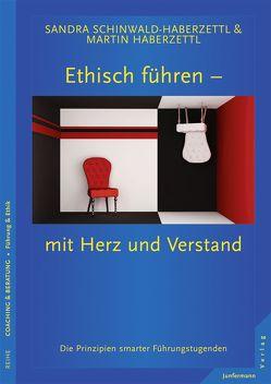 Ethisch führen – mit Herz und Verstand von Haberzettl,  Martin, Schinwald-Haberzettl,  Sandra