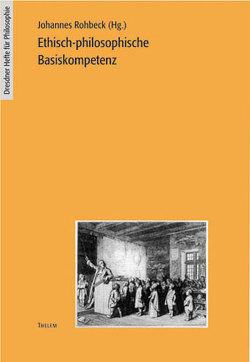 Ethisch-philosophische Basiskompetenz von Rohbeck,  Johannes