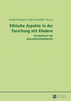 Ethische Aspekte in der Forschung mit Kindern von Ringmann,  Svenja, Siegmüller,  Julia