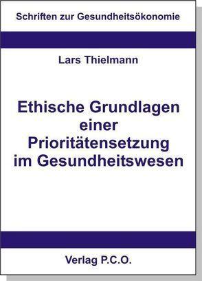 Ethische Grundlagen einer Prioritätensetzung im Gesundheitswesen von Thielmann,  Lars