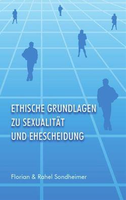 Ethische Grundlagen zu Sexualität und Ehescheidung von Sondheimer,  Florian und Rahel
