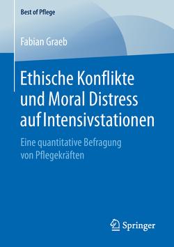 Ethische Konflikte und Moral Distress auf Intensivstationen von Graeb,  Fabian