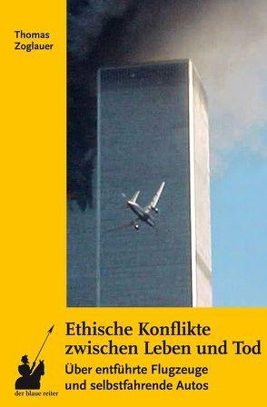 Ethische Konflikte zwischen Leben und Tod von Zoglauer,  Thomas