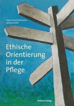 Ethische Orientierung in der Pflege von Dallmann,  Hans-Ulrich, Schiff,  Andrea