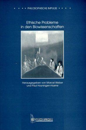 Ethische Probleme in den Biowissenschaften von Hoyningen-Huene,  Paul, Weber,  Marcel