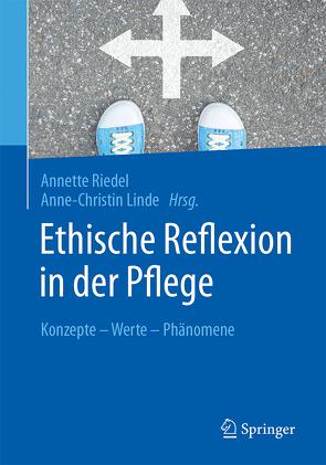 Ethische Reflexion in der Pflege von Linde,  Anne-Christin, Riedel,  Annette