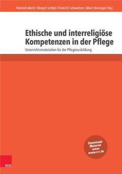 Ethische und interreligiöse Kompetenzen in der Pflege von Biesinger,  Albert, Merkt,  Heinrich, Schlipf,  Margrit, Schweitzer,  Friedrich