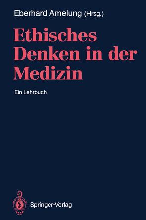 Ethisches Denken in der Medizin von Amelung,  Eberhard, Amelung,  Eberhard A., Gahl,  K., Heubel,  F., Illhardt,  F.J., Manz,  H.G. v., Nüchtern,  M., Rebscher,  H., Ritschl,  D., Schlaudraff,  U., Schmidt,  H, Schroeder-Kurth,  T., Schwarz,  J, Thierhoff,  A.