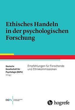 Ethisches Handeln in der psychologischen Forschung von Deutsche Gesellschaft für Psychologie (DGPs)