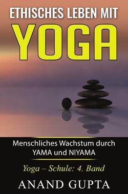 Ethisches Leben mit Yoga: Menschliches Wachstum durch YAMA und NIYAMA von Gupta,  Anand