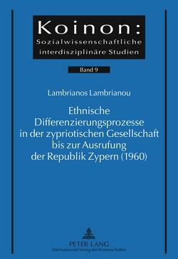 Ethnische Differenzierungsprozesse in der zypriotischen Gesellschaft bis zur Ausrufung der Republik Zypern (1960) von Lambrianou,  Lambrianos