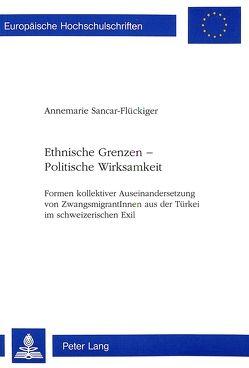Ethnische Grenzen – Politische Wirksamkeit von Sancar-Flückiger,  Annemarie